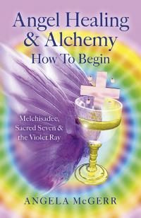 Angel Healing & Alchemy – How To Begin by Angela McGerr