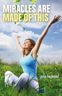 Miracles Are Made of This by Julia Heywood