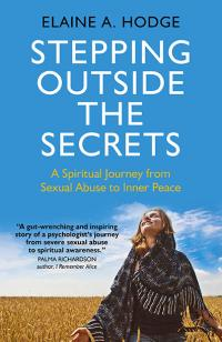 Stepping Outside the Secrets: A Spiritual Journey from Sexual Abuse to Inner Peace by Elaine A. Hodge