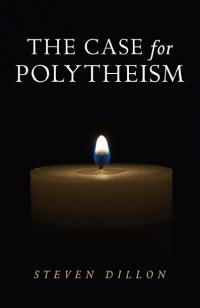 Case for Polytheism, The by Steven Dillon