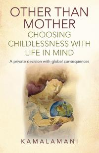 Other Than Mother - Choosing Childlessness with Life in Mind by  Kamalamani