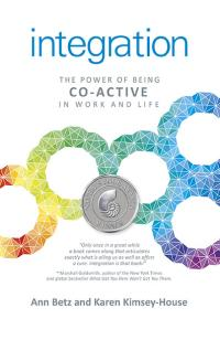 Integration: The Power of Being Co-Active in Work and Life by Ann G Betz, Karen Kimsey-House