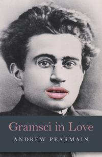 Gramsci in Love by Andrew Pearmain