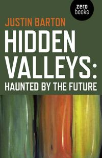 Hidden Valleys: Haunted by the Future by Justin Barton