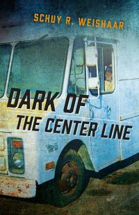 Dark of the Center Line by Schuy R. Weishaar
