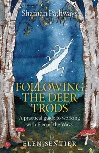 Shaman Pathways - Following the Deer Trods by Elen Sentier