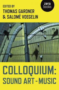 Colloquium: Sound Art and Music by Thomas Gardner, Salomé Voegelin
