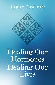 Healing Our Hormones, Healing Our Lives by Linda Crockett