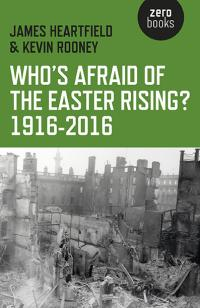 Who's Afraid of the Easter Rising? 1916-2016 by James Heartfield, Kevin Rooney