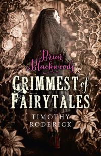 Briar Blackwood's Grimmest of Fairytales