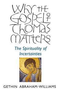 Why the Gospel of Thomas Matters by Gethin Abraham-Williams