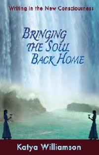 Bringing the Soul Back Home by Katya Williamson