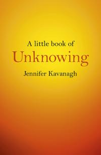Little Book of Unknowing, A by Jennifer Kavanagh