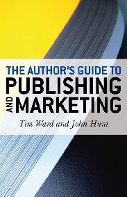 Author's Guide to Publishing and Marketing, The by Tim Ward, John Hunt