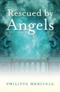 Rescued by Angels by Philippa Merivale