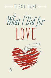 What I Did for Love by Tessa Dane