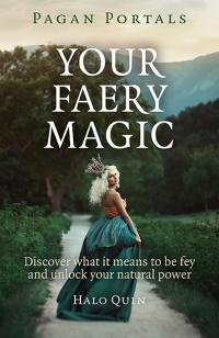 Pagan Portals - Your Faery Magic by Halo Quin