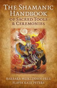 Shamanic Handbook of Sacred Tools and Ceremonies, The