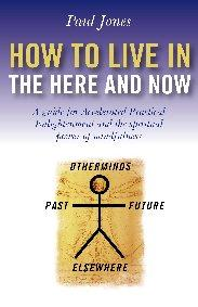 How to Live in the Here and Now by Paul Jones