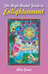 High Heeled Guide to Enlightenment, The by Alice Grist