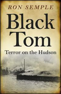 Black Tom: Terror on the Hudson by Ron Semple