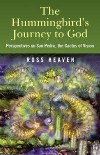 Hummingbird's Journey to God, The by Ross Heaven