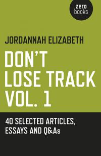 Don't Lose Track Vol. 1: 40 Selected Articles, Essays and Q&As by Jordannah Elizabeth