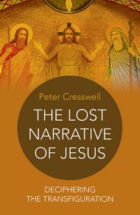 Lost Narrative of Jesus, The by Peter Cresswell