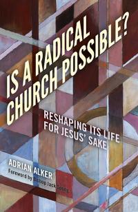 Is a Radical Church Possible?  by Adrian Alker