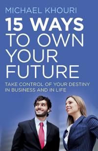15 Ways to Own Your Future by Michael Khouri