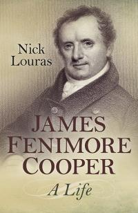 James Fenimore Cooper: A Life by Nick Louras
