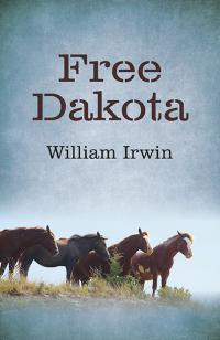 Free Dakota by William Irwin