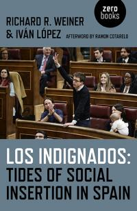 Los Indignados: Tides of Social Insertion in Spain by Ivan  Lopez, Richard R. Weiner