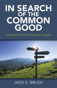 In Search of the Common Good by Jack E. Brush