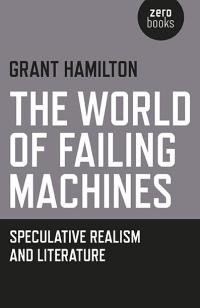 World of Failing Machines, The by Grant Hamilton