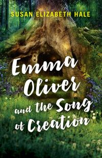 Emma Oliver and the Song of Creation by Susan   Elizabeth Hale