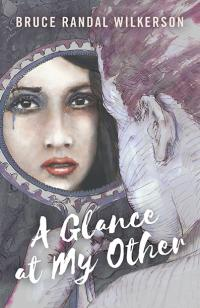 Glance at My Other, A by Bruce Randal Wilkerson