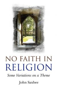 No Faith In Religion by Rt Revd Dr John Saxbee