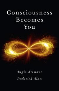 Consciousness Becomes You by Roderick Alan, Angie  Aristone