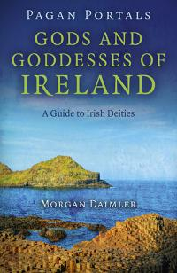 Pagan Portals - Gods and Goddesses of Ireland by Morgan Daimler