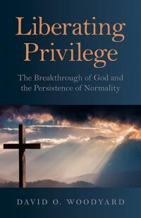Liberating Privilege by David O. Woodyard