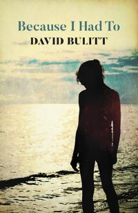Because I Had To by David Bulitt
