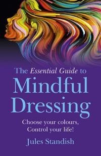 Essential Guide to Mindful Dressing, The by Jules Standish