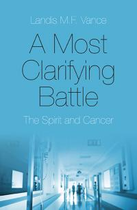 Most Clarifying Battle, A by Landis M.F. Vance
