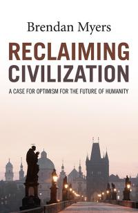 Reclaiming Civilization by Brendan Myers