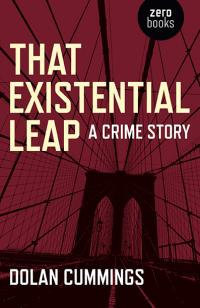 That Existential Leap: a crime story by Dolan Cummings