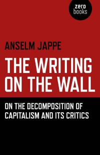 Writing on the Wall, The by Alastair Hemmens, Anselm Jappe