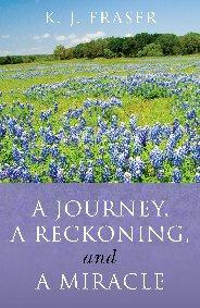 Journey, a Reckoning, and a Miracle, A by K. J. Fraser