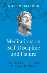 Meditations on Self-Discipline and Failure by William Ferraiolo