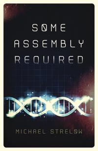 Some Assembly Required by Michael Strelow
